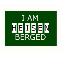 I AM HEISENBERGED Art Print