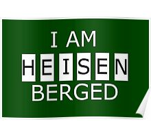 I AM HEISENBERGED Poster