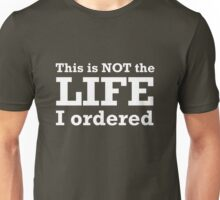 This is not the life I ordered Unisex T-Shirt