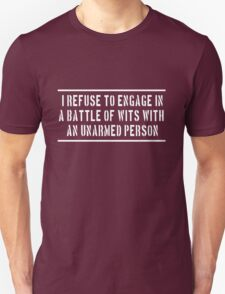 I refuse to engage in a battle of wits with an unarmed person Unisex T-Shirt