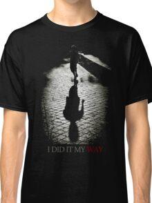 I did it my way Classic T-Shirt