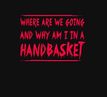 Where are you going and why am I in a basket Unisex T-Shirt
