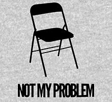 Not My Problem [Chair] | FreshThreadShop Unisex T-Shirt