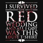 I survived the red wedding and all I got was this lousy t-shirt by bomdesignz