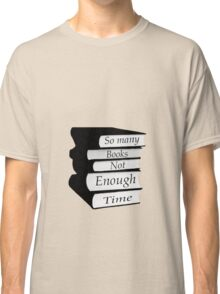 So Many Books Not Enough Time Classic T-Shirt