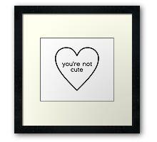 You're Not Cute Framed Print