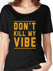 Don't kill my vibe Women's Relaxed Fit T-Shirt