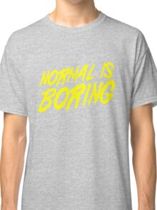 Normal is Boring Classic T-Shirt