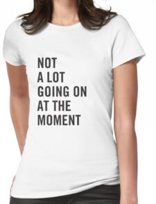 Not a lot going on at the moment Womens Fitted T-Shirt