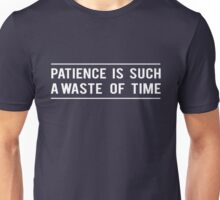 Patience is such a waste of time Unisex T-Shirt