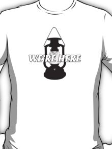 We're Here T-Shirt