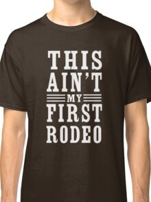 This ain't my first rodeo Classic T-Shirt