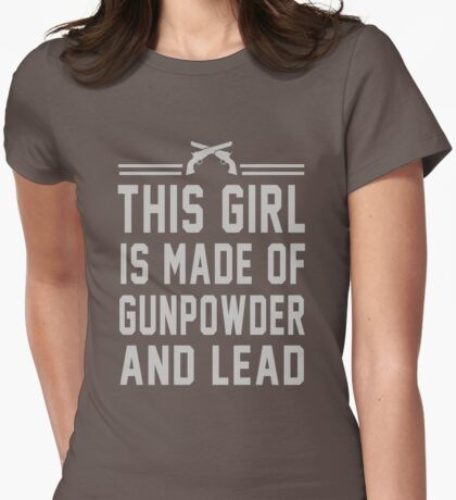 This girl is made of gunpowder and lead Womens Fitted T-Shirt