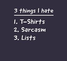 Three things I hate. T-shirts, sarcasm and lists.  Unisex T-Shirt
