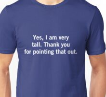 Yes, I'm very tall. Thanks for pointing that out Unisex T-Shirt