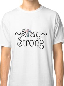 Stay Strong Design Classic T-Shirt