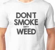 Don't smoke shitty weed Unisex T-Shirt