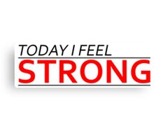 Today I Feel Strong Canvas Print