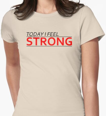Today I Feel Strong Womens Fitted T-Shirt