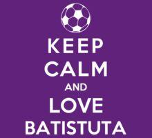 Keep Calm And Love Batistuta by Phaedrart