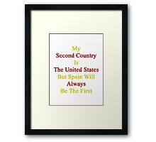 My Second Country Is The United States But Spain Will Always Be The First  Framed Print