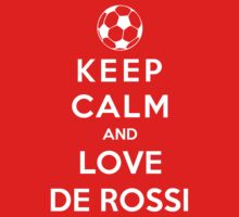 Keep Calm And Love De Rossi by Phaedrart