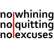 No Whining | No Quitting | No Excuses Photographic Print