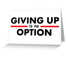 Giving Up is no Option Greeting Card