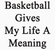 Basketball Gives My Life A Meaning  by supernova23