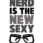 Nerd is the New Sexy by 2D2Design