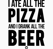 I Ate All The Pizza And I Drank All The Beer | FreshTS Unisex T-Shirt