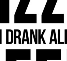 I Ate All The Pizza And I Drank All The Beer | FreshTS Sticker