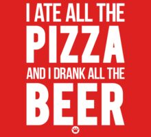 I Ate All The Pizza And I Drank All The Beer [Wht] | FreshTS by FreshThreadShop