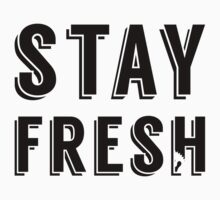 Stay Fresh | FreshTS by FreshThreadShop