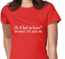 Is it hot in here? Oh wait, it's just me Womens Fitted T-Shirt