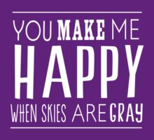 You make me happy with skies are grey by artack