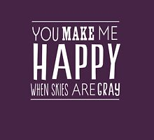 You make me happy with skies are grey Womens Fitted T-Shirt
