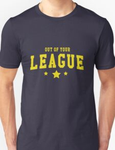 Out of your league Unisex T-Shirt