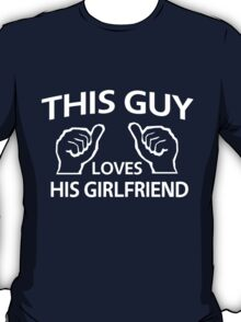 This guy loves his girlfriend T-Shirt
