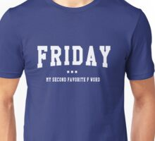 Friday. My second favorite F word Unisex T-Shirt