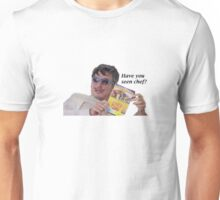 Have you seen chef? Unisex T-Shirt