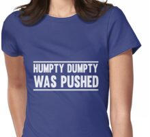 Humpty Dumpty was Pushed Womens Fitted T-Shirt