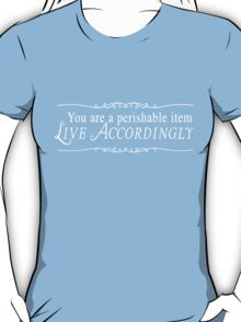 You are perishable item. Life accordingly T-Shirt