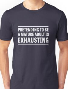 Pretending to be a mature adult is exhausting Unisex T-Shirt