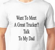 Want To Meet A Great Trucker? Talk To My Dad Unisex T-Shirt