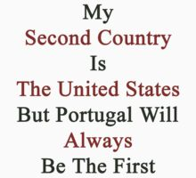 My Second Country Is The United States But Portugal Will Always Be The First  by supernova23