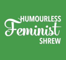 Humourless Feminist Shrew (UK) by electrasteph