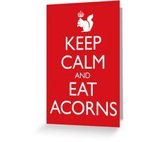 Royal Squirrel: Keep Calm and Eat Acorns Greeting Card