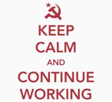 Keep Calm and Continue Working by contoured