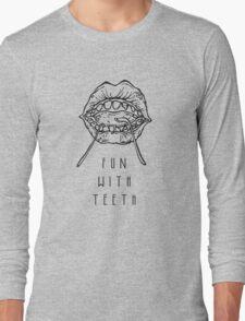 Fun With Teeth :D Long Sleeve T-Shirt